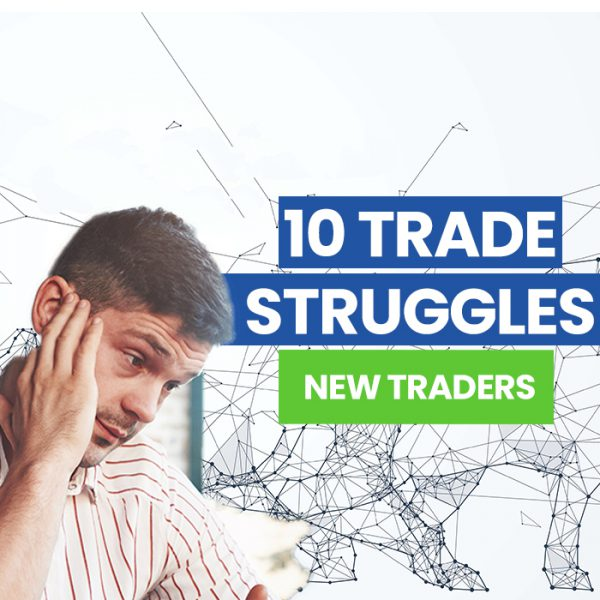 10 trade struggles for new traders